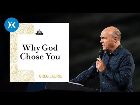 Why God Chose You with Greg Laurie