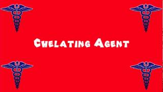 Pronounce Medical Words ― Chelating Agent