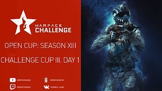 Open Cup: Season XIII Challenge Cup III. Day 1