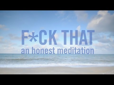 The 'F*ck That' Meditation Video Helps You Breathe Out the BS