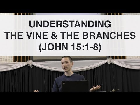 The Vine and The Branches (Explanation of John 15:1-8) | Victor Tey (23-Oct-2016)