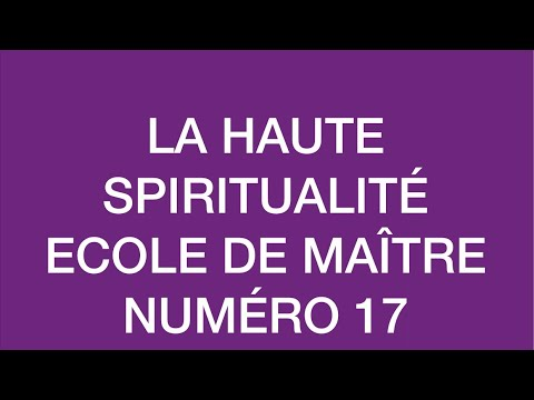 LA HAUTE SPIRITUALITÉ ECOLE DE MAÎTRE NUMÉRO 17