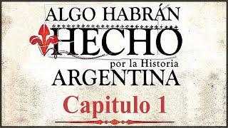 Algo Habrán Hecho por la Historia Argentina Capítulo 1 Un Posible Comienzo... HD 60fps YouTube Videos