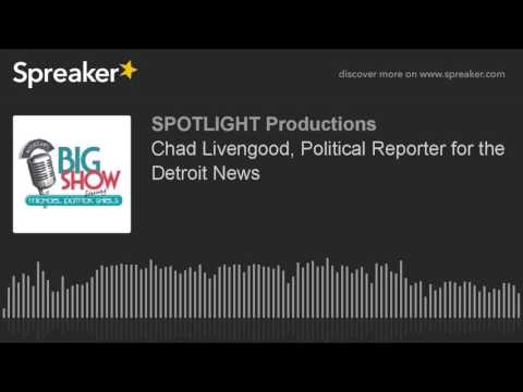 Chad Livengood, Political Reporter for the Detroit News