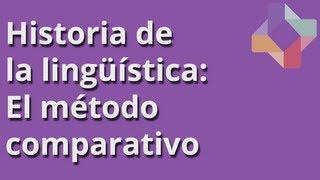 Historia de la lingüística: El método comparativo - Lingüística - Educatina