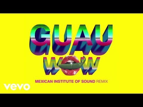 Wow (GUAU! Mexican Institute Of Sound Remix/Audio)