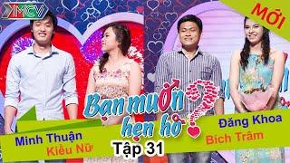 BẠN MUỐN HẸN HÒ - Tập 31 | Minh Thuận - Kiều Nữ | Đăng Khoa - Bích Trâ | 08/06/2014