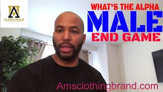 What's The Alpha Male  End Game & A Masculine Frame Misconception