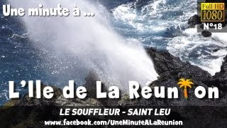 Video Le Souffleur - Saint Leu - Une minute à l' Ile de La Réunion - HD 18 download MP3, 3GP, MP4, WEBM, AVI, FLV Januari 2018
