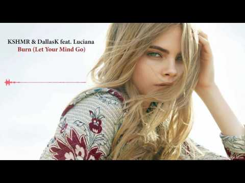 KSHMR & DallasK feat. Luciana - Burn (Let Your Mind Go)