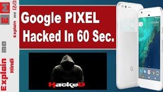Google Pixel hacked in less than 60 seconds! viral By Explain me hindi