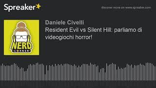 Resident Evil vs Silent Hill: parliamo di videogiochi horror! (part 2 di 3)