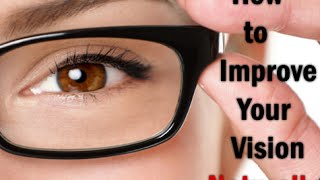 How to Improve Your Vision Naturally.