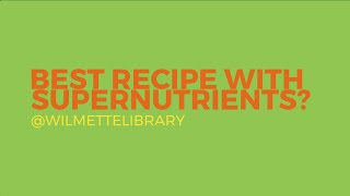Best recipe with supernutrients at the Wilmette Public Library