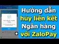 Hướng dẫn hủy liên kết thẻ ngân hàng với ZaloPay