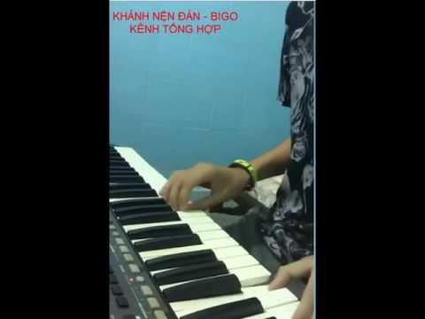 BIGO LIVE - LIÊN KHÚC REMIX PIANO PART 5 -  KHÁNH NỆN ĐÀN