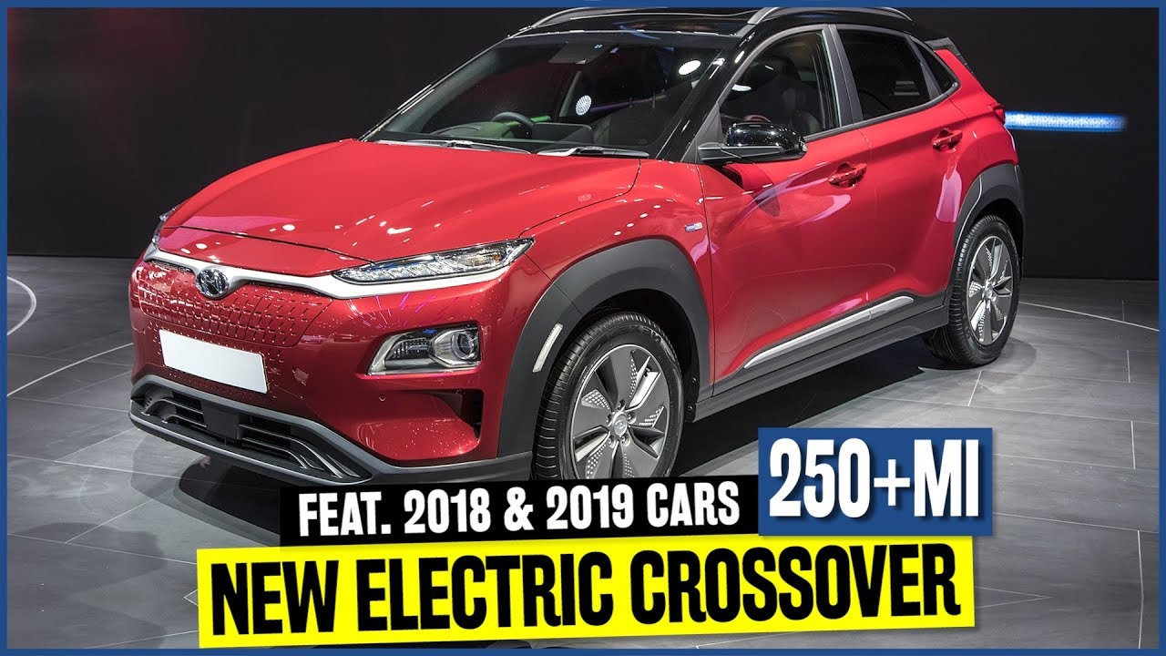 Top 7 Electric Crossover Suvs W 250 Miles Of Range Feat New 2019 Hyundai Kona