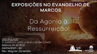 Culto Dominical - Da Agonia a Ressurreição - Rev. Wagner Zanelatto