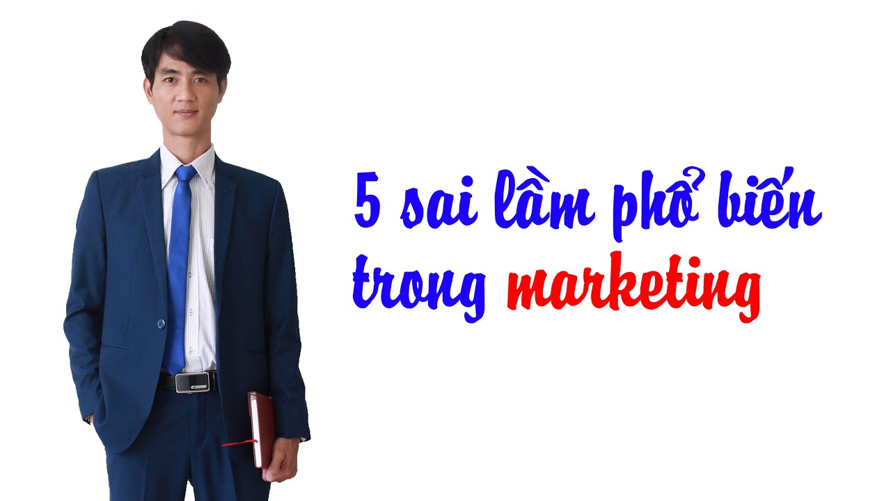5 sai lầm phổ biến trong marketing