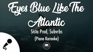 Eyes Blue Like The Atlantic - Sista Prod & Subvrbs (Piano Karaoke)