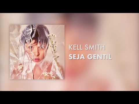 Kell Smith – Seja Gentil (Letra)