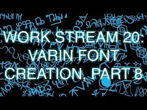 Work Stream 20: Varin Font Creation, Part 8
