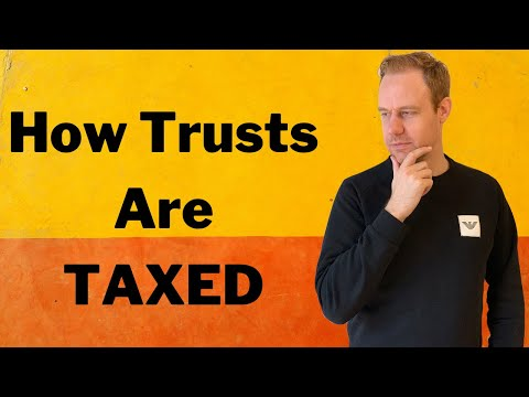 How Do Trusts Get Taxed?  Basics of Trust Taxation & Can They Pay No Tax?
