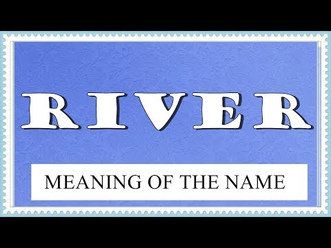 BABY NAME RIVER- MEANING, FUN FACTS, HOROSCOPE
