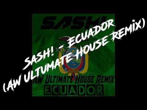Sash! - Ecuador (AW Ultimate House Remix)
