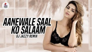 Aane Wale Saal Ko Salaam Remix DJ Jazzy Mp3 Song Download