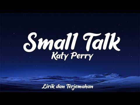 Katy Perry - Small Talk (Lirik dan Terjemahan)