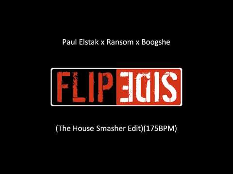 Paul Elstak x Ransom x Boogshe - Flipside (The House Smasher Edit)(175BPM)