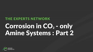 Preventing Corrosion in CO2-Only Amine Plant Systems (Part 2)