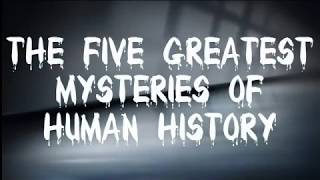 Top 5  Greatest Mysteries Of Human History