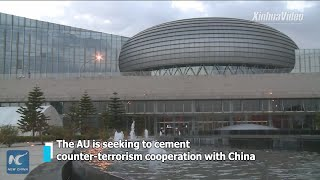 AU seeks to cement counter-terrorism cooperation with China