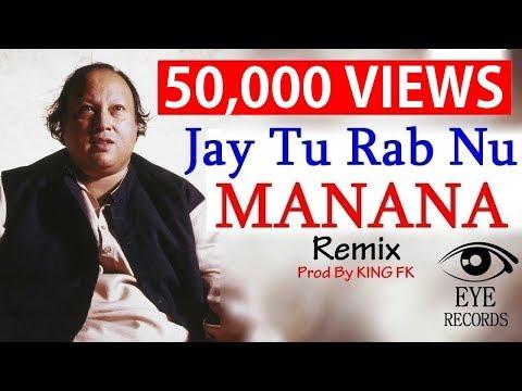 Jay Tu Rab Nu Manana Remix 2017 | Nusrat Fateh Ali Khan | Prod By KING FK