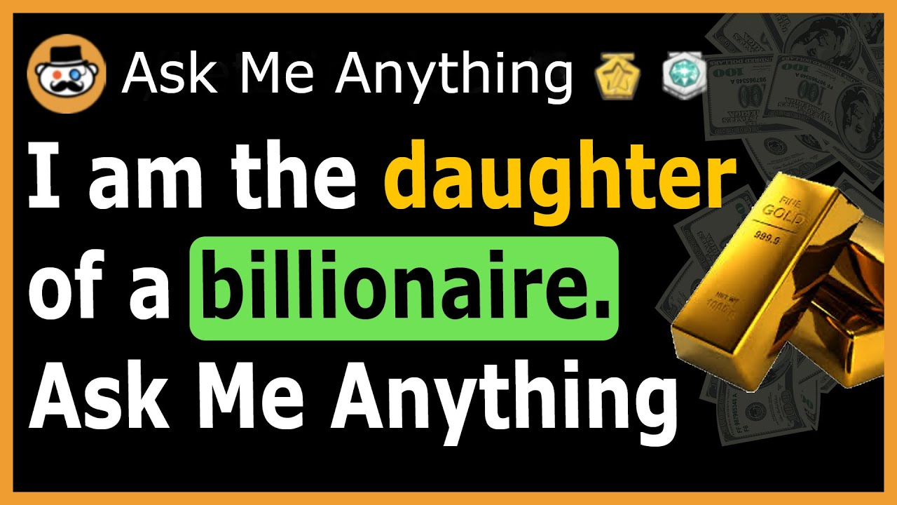 Daughter of a Billionaire reveals the truth about the rich lifestyle - (Reddit Ask Me Anything)
