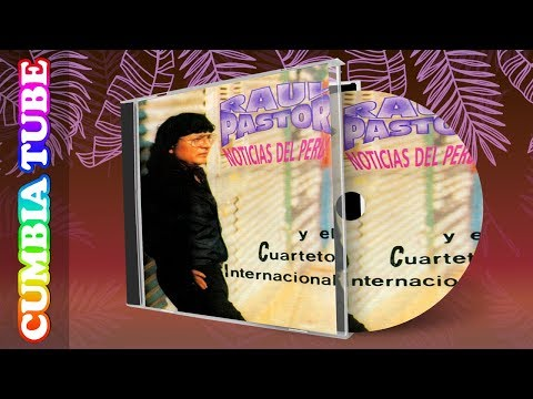 Raúl Pastor y el Cuarteto Internacional - Noticias del Peru | Disco Completo Cumbia Tube