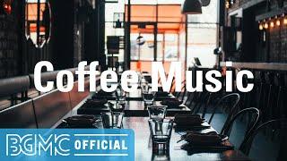 Coffee Music: Relaxing Bossa Nova & Jazz Music - Coffee Instrumental Jazz Music