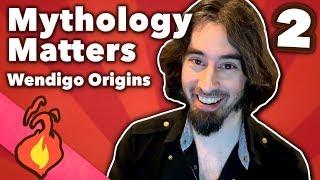 Mythology Matters - Wendigo Origins - Extra Mythology - #2