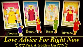 Love Advice For Right Now! ~ Pick A Golden Girl
