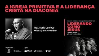 Oficina: A Igreja Primitiva e a Liderança Cristã na Diaconia - Rev. Dario Cardoso