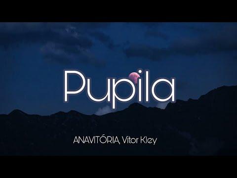 LETRA Pupila - ANAVITÓRIA Vitor Kley
