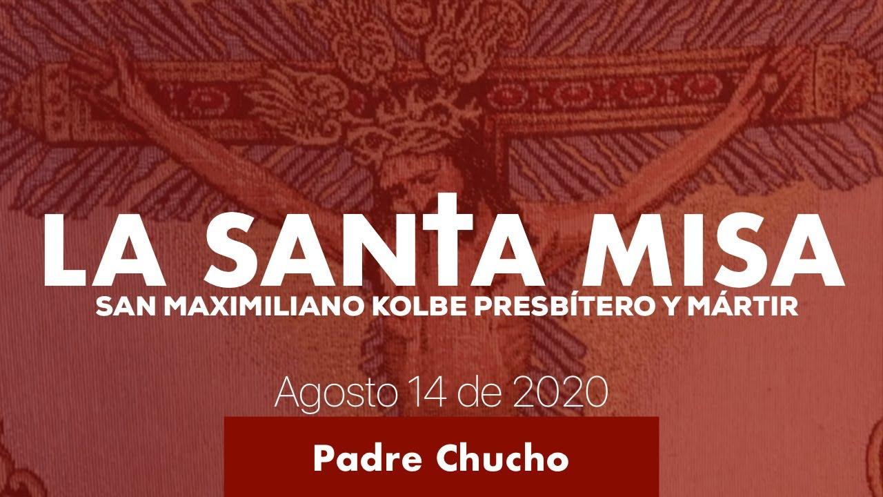 Padre Chucho - La Santa Misa (Viernes 14 de Agosto)