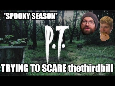 P.T. (TRYING TO SCARE thethirdbill!)