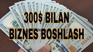 300$ bilan bisnes boshlash