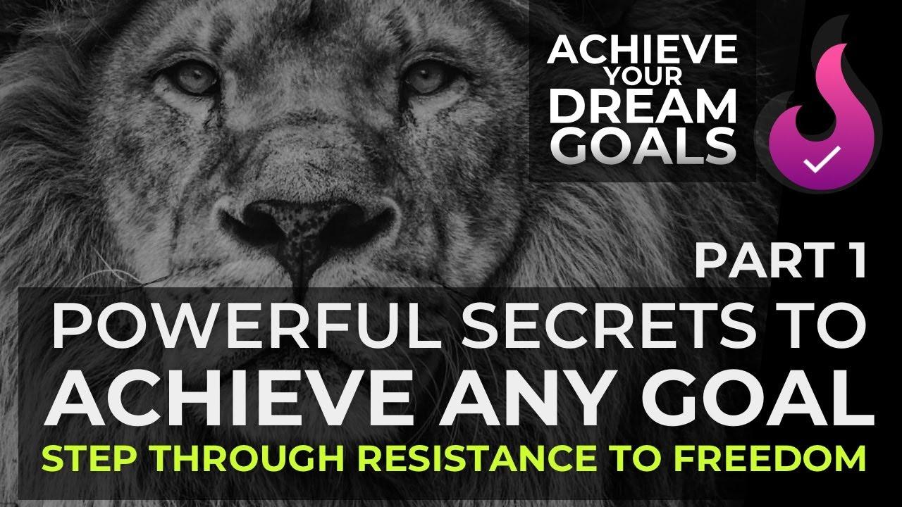 Powerful Secrets to Achieve Any Goal