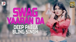 Deep Pabla – Swag Yaaran Da |  Bling Singh |  Punjabi Hit Song 2017
