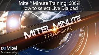 Mitel® Minute Training: 6869i How to select Live Dialpad