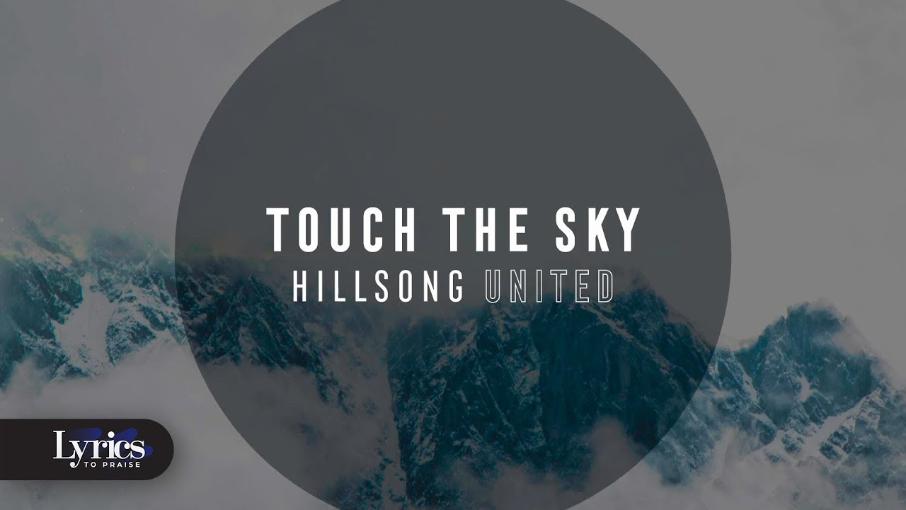 Download Touch The Sky (Lyric Video)   Hillsong UNITED